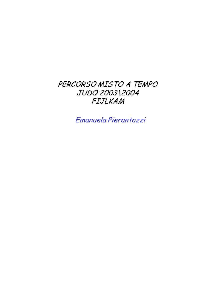 PERCORSO MISTO A TEMPO JUDO 2003\2004 FIJLKAM Emanuela Pierantozzi