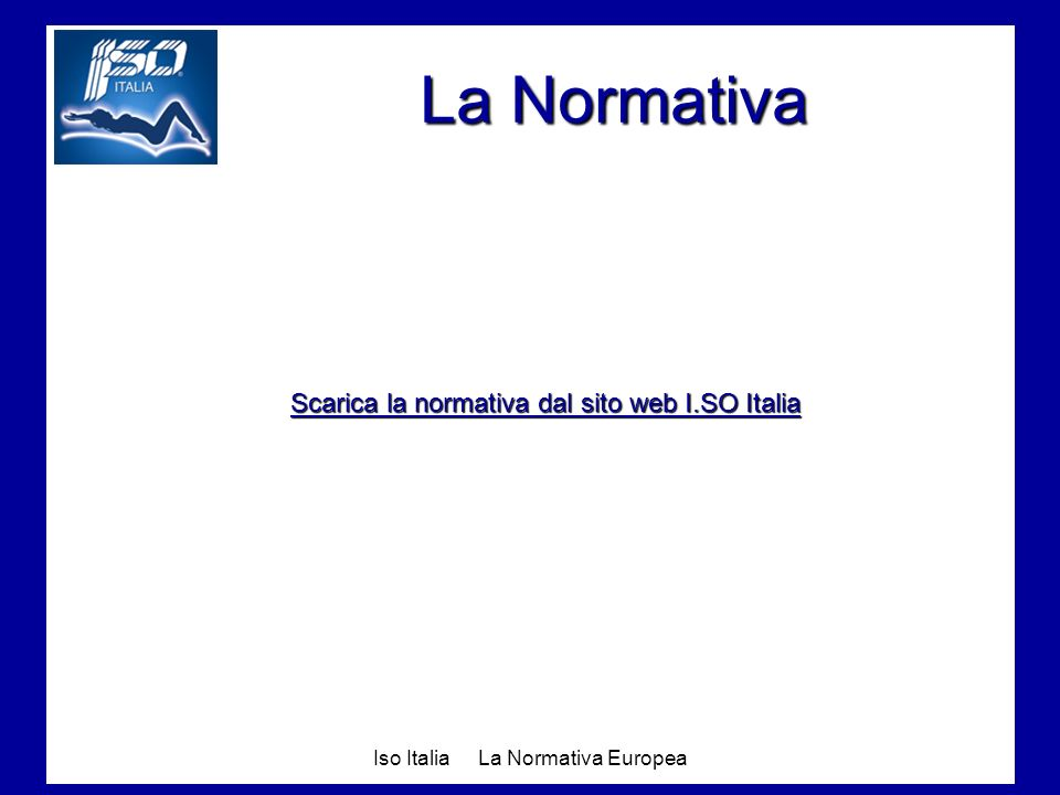 Iso Italia La Normativa Europea La Normativa Scarica la normativa dal sito web I.SO Italia Scarica la normativa dal sito web I.SO Italia