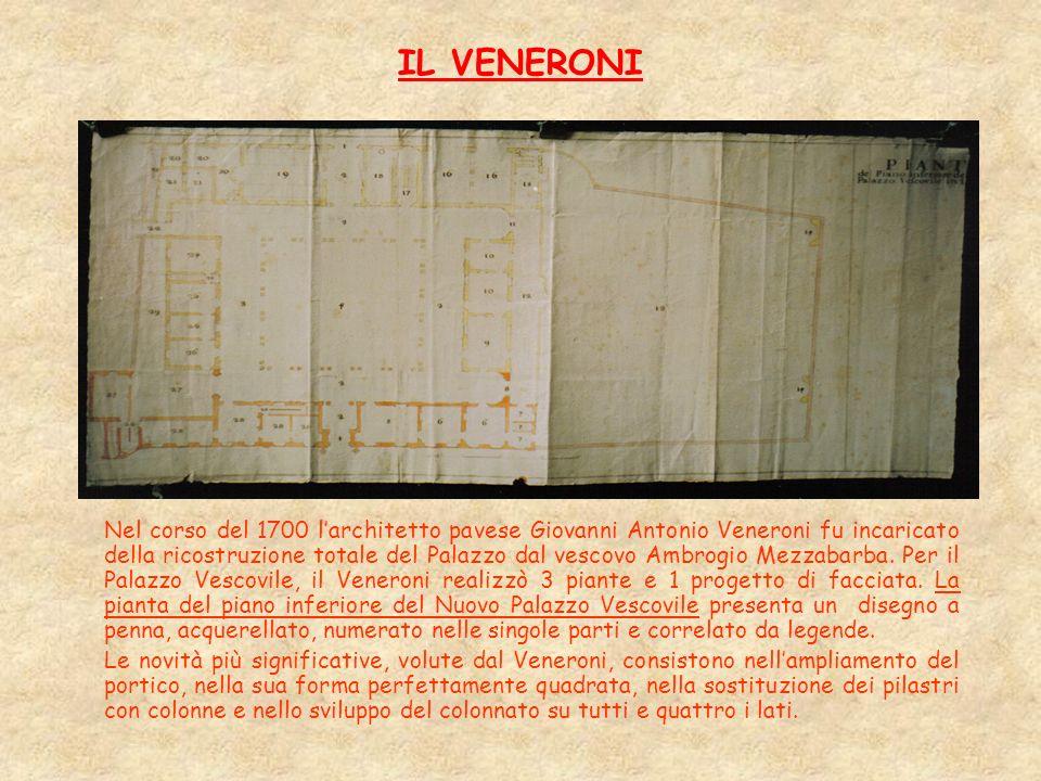 IL VENERONI Nel corso del 1700 larchitetto pavese Giovanni Antonio Veneroni fu incaricato della ricostruzione totale del Palazzo dal vescovo Ambrogio