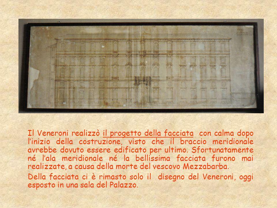 Il Veneroni realizzò il progetto della facciata con calma dopo linizio della costruzione, visto che il braccio meridionale avrebbe dovuto essere edifi