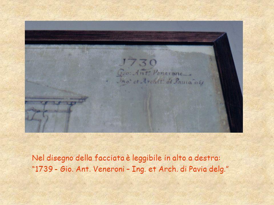 Nel disegno della facciata è leggibile in alto a destra: 1739 - Gio. Ant. Veneroni – Ing. et Arch. di Pavia delg.