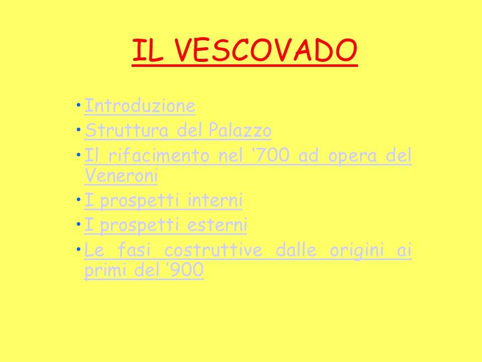IL VESCOVADO Introduzione Struttura del PalazzoStruttura del Palazzo Il rifacimento nel 700 ad opera del VeneroniIl rifacimento nel 700 ad opera del V
