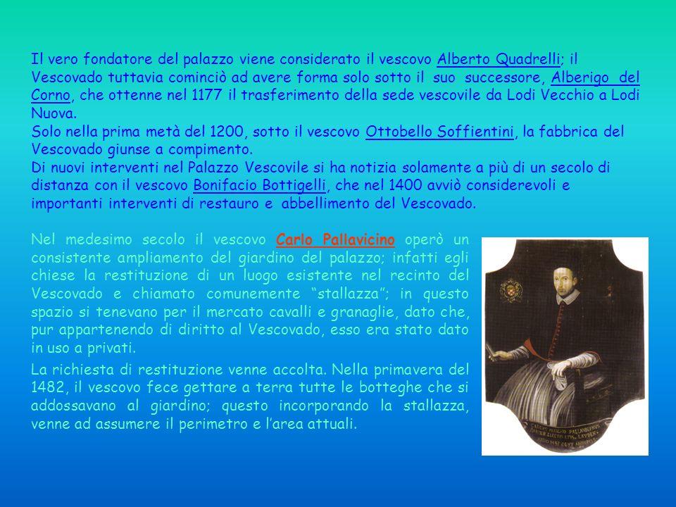 Il vero fondatore del palazzo viene considerato il vescovo Alberto Quadrelli; il Vescovado tuttavia cominciò ad avere forma solo sotto il suo successo
