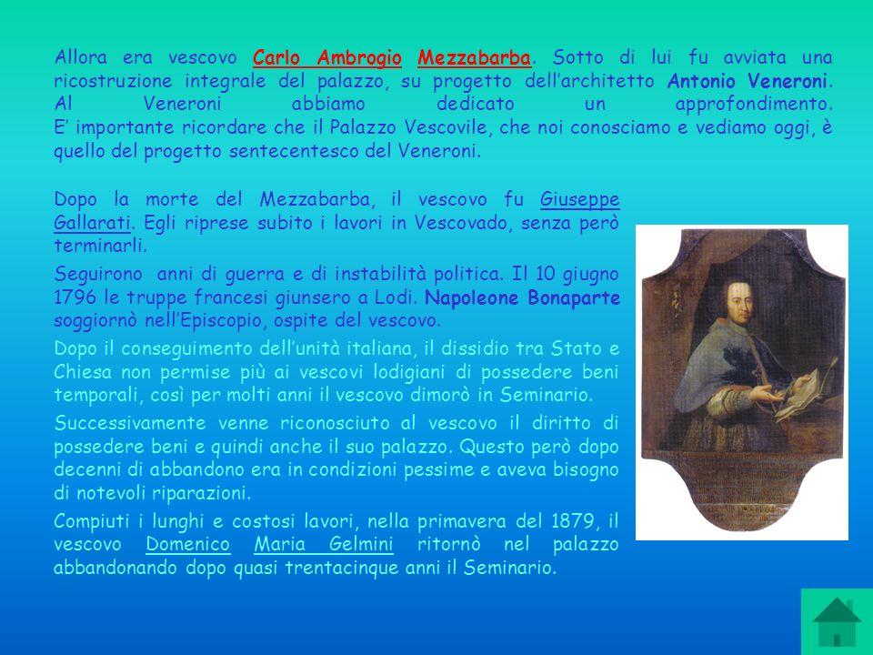 Allora era vescovo Carlo Ambrogio Mezzabarba. Sotto di lui fu avviata una ricostruzione integrale del palazzo, su progetto dellarchitetto Antonio Vene