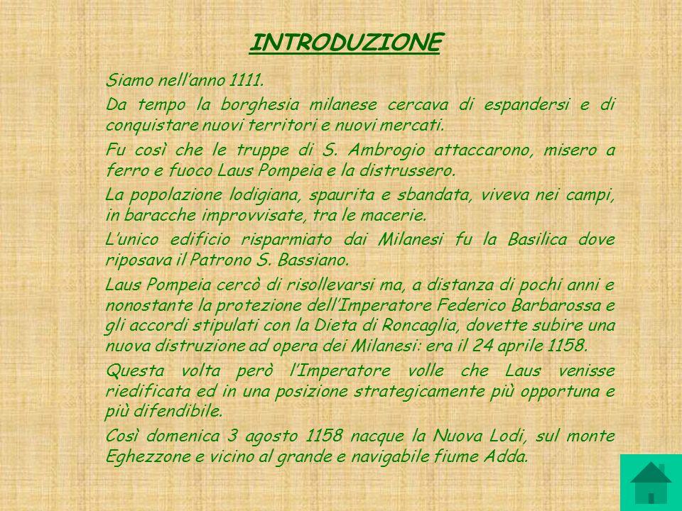 INTRODUZIONE Siamo nellanno 1111. Da tempo la borghesia milanese cercava di espandersi e di conquistare nuovi territori e nuovi mercati. Fu così che l