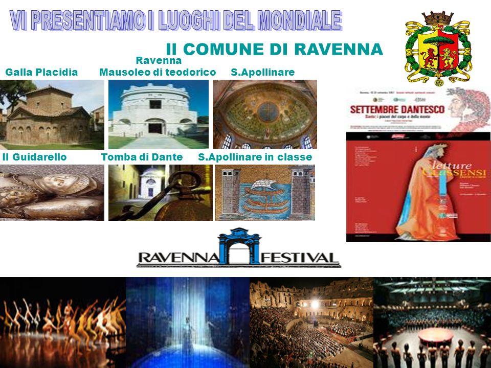 Ravenna Galla Placidia Mausoleo di teodorico S.Apollinare Il Guidarello Tomba di Dante S.Apollinare in classe Il COMUNE DI RAVENNA