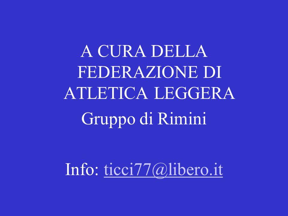 A CURA DELLA FEDERAZIONE DI ATLETICA LEGGERA Gruppo di Rimini Info: ticci77@libero.itticci77@libero.it