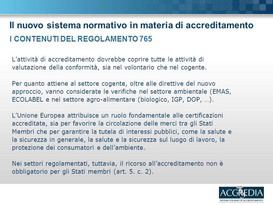 Il nuovo sistema normativo in materia di accreditamento Lattività di accreditamento dovrebbe coprire tutte le attività di valutazione della conformità, sia nel volontario che nel cogente.