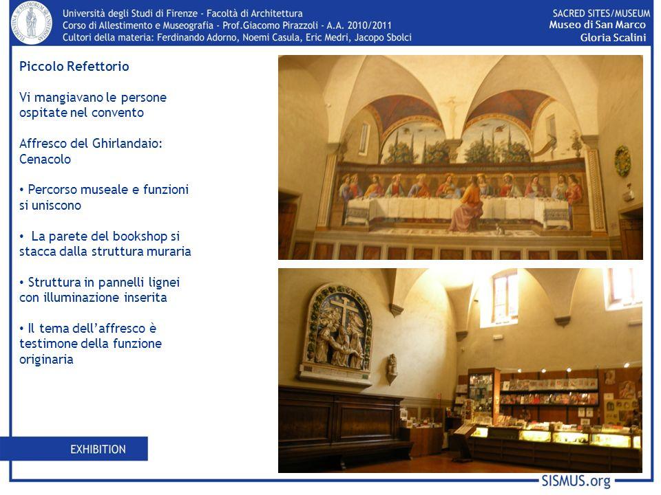 Piccolo Refettorio Vi mangiavano le persone ospitate nel convento Affresco del Ghirlandaio: Cenacolo Percorso museale e funzioni si uniscono La parete