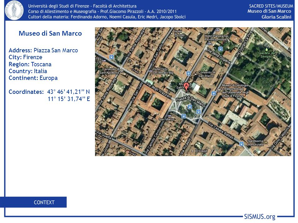 Address: Piazza San Marco City: Firenze Region: Toscana Country: Italia Continent: Europa Coordinates: 43° 46 41,21 N 11° 15 31,74 E Museo di San Marc