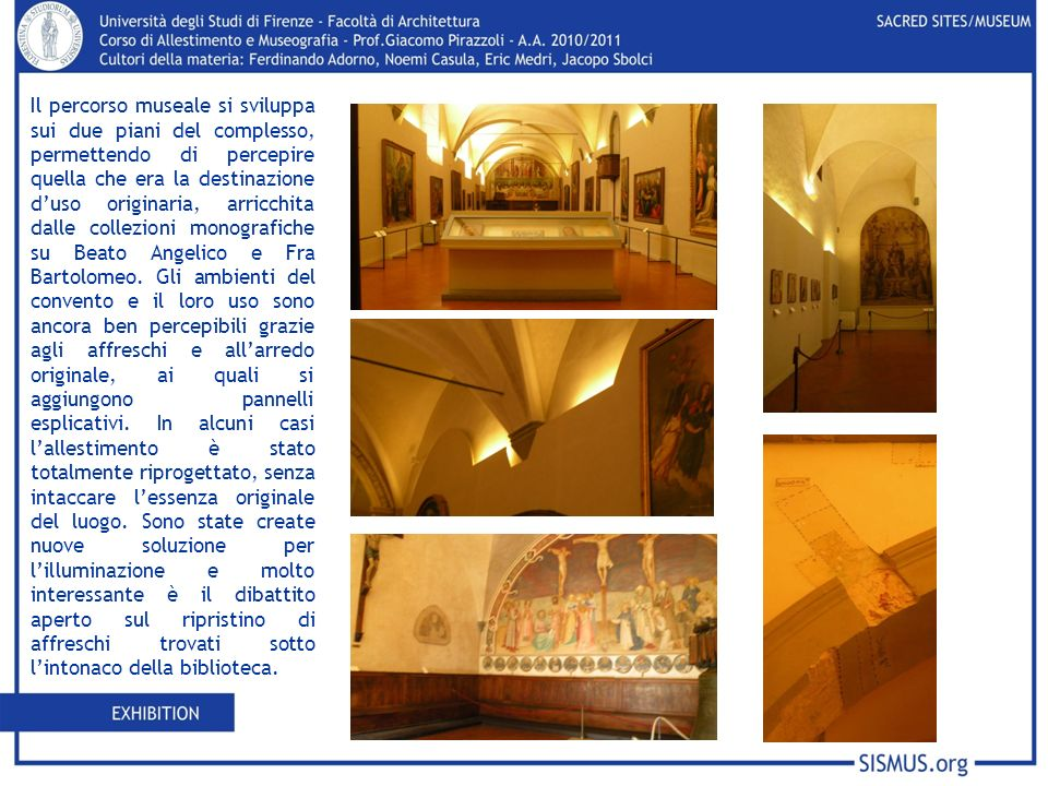 Il percorso museale si sviluppa sui due piani del complesso, permettendo di percepire quella che era la destinazione duso originaria, arricchita dalle