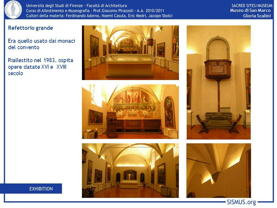 Refettorio grande Era quello usato dai monaci del convento Riallestito nel 1983, ospita opere datate XVI e XVIII secolo Museo di San Marco Gloria Scal