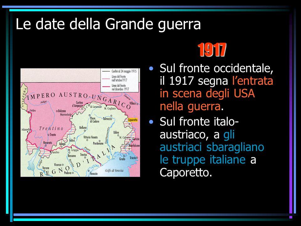 IV F La prima guerra mondiale10 Le date della Grande guerra Sul fronte occidentale, il 1917 segna lentrata in scena degli USA nella guerra.