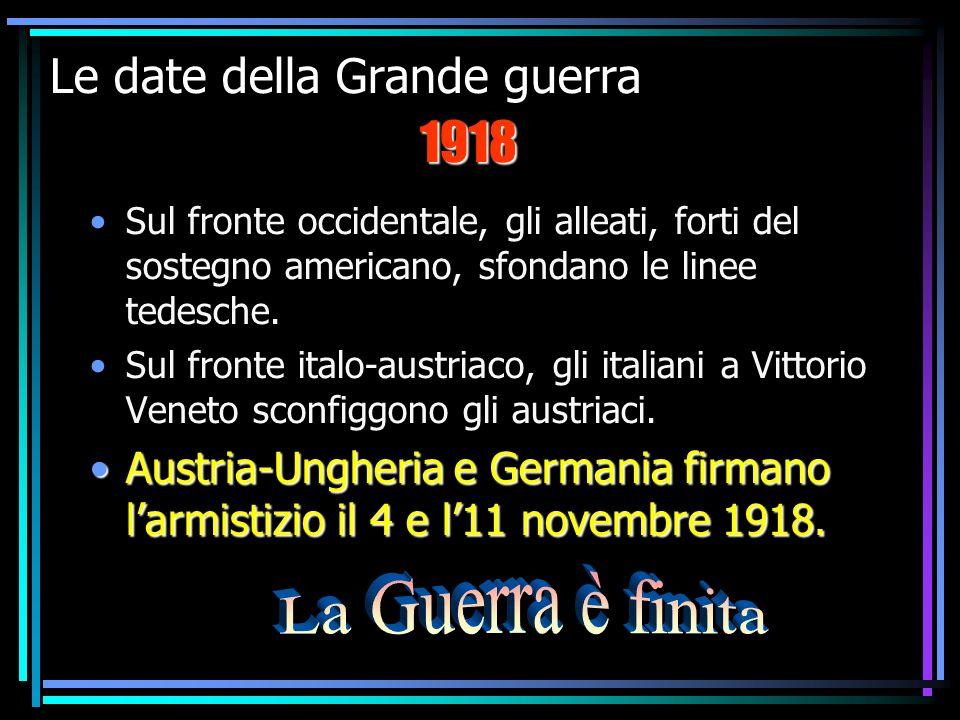 IV F La prima guerra mondiale11 Le date della Grande guerra Sul fronte occidentale, gli alleati, forti del sostegno americano, sfondano le linee tedesche.