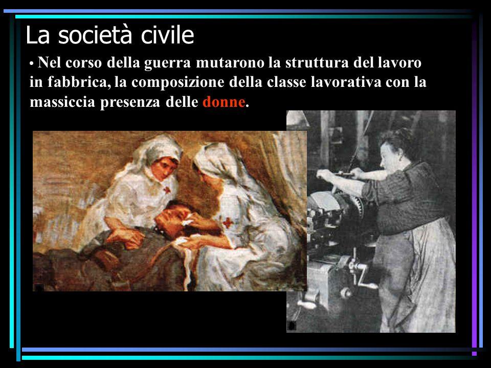 IV F La prima guerra mondiale14 La società civile Nel corso della guerra mutarono la struttura del lavoro in fabbrica, la composizione della classe lavorativa con la massiccia presenza delle donne.