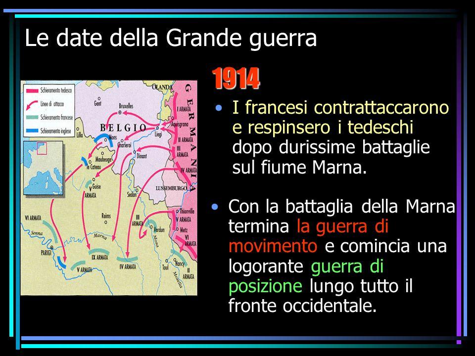 IV F La prima guerra mondiale6 Le date della Grande guerra I francesi contrattaccarono e respinsero i tedeschi dopo durissime battaglie sul fiume Marna.