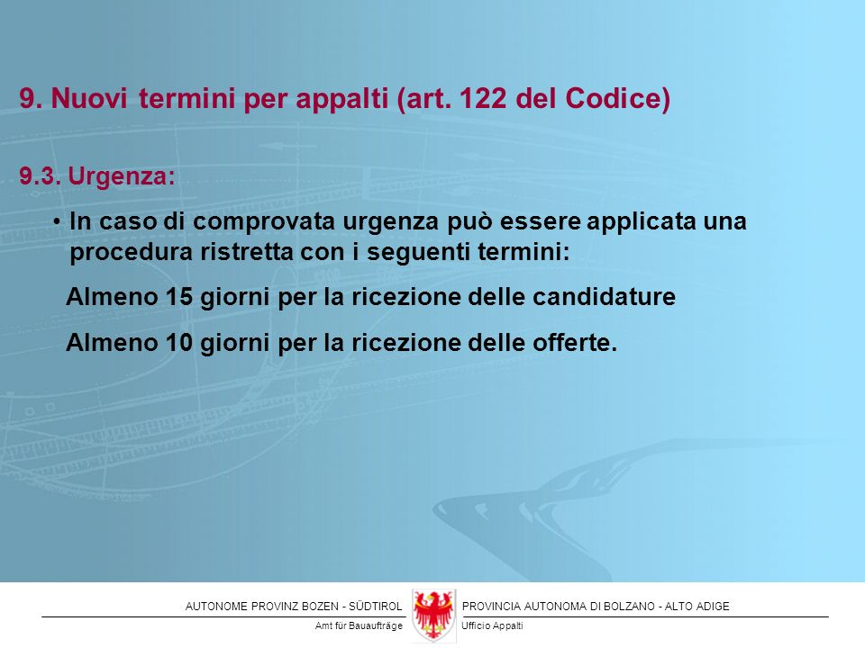 AUTONOME PROVINZ BOZEN - SÜDTIROLPROVINCIA AUTONOMA DI BOLZANO - ALTO ADIGE 9. Nuovi termini per appalti (art. 122 del Codice) 9.3. Urgenza: In caso d
