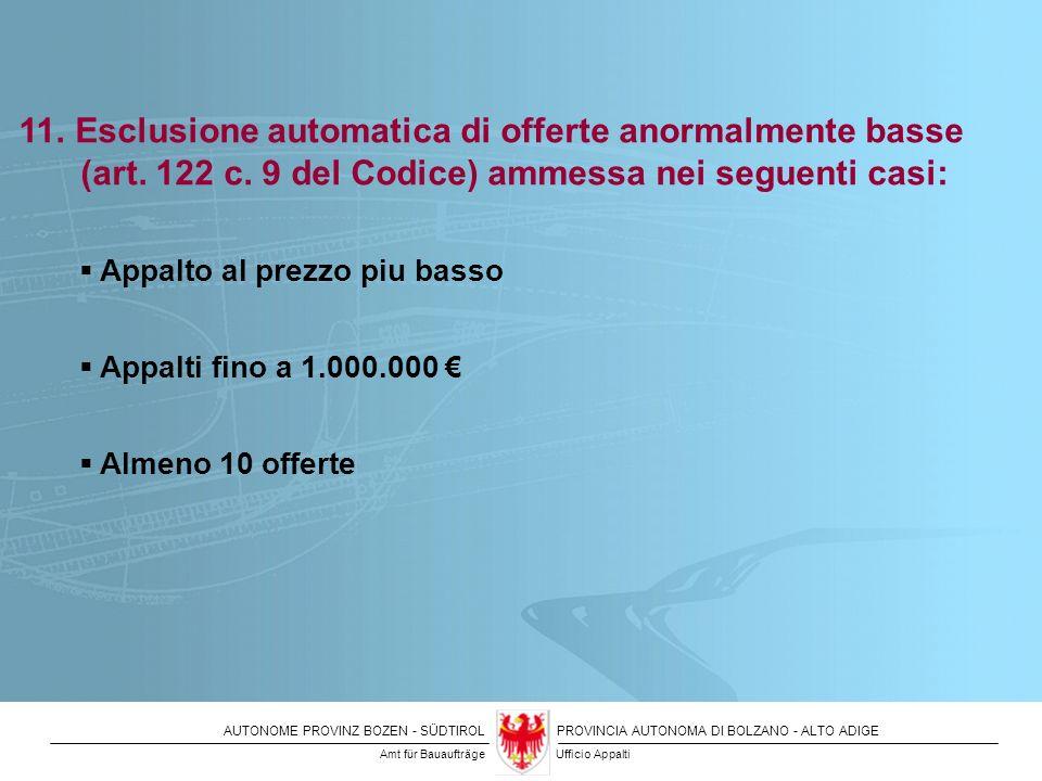 AUTONOME PROVINZ BOZEN - SÜDTIROLPROVINCIA AUTONOMA DI BOLZANO - ALTO ADIGE 11. Esclusione automatica di offerte anormalmente basse (art. 122 c. 9 del