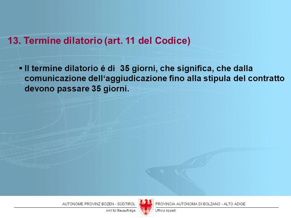 AUTONOME PROVINZ BOZEN - SÜDTIROLPROVINCIA AUTONOMA DI BOLZANO - ALTO ADIGE 13. Termine dilatorio (art. 11 del Codice) Il termine dilatorio é di 35 gi
