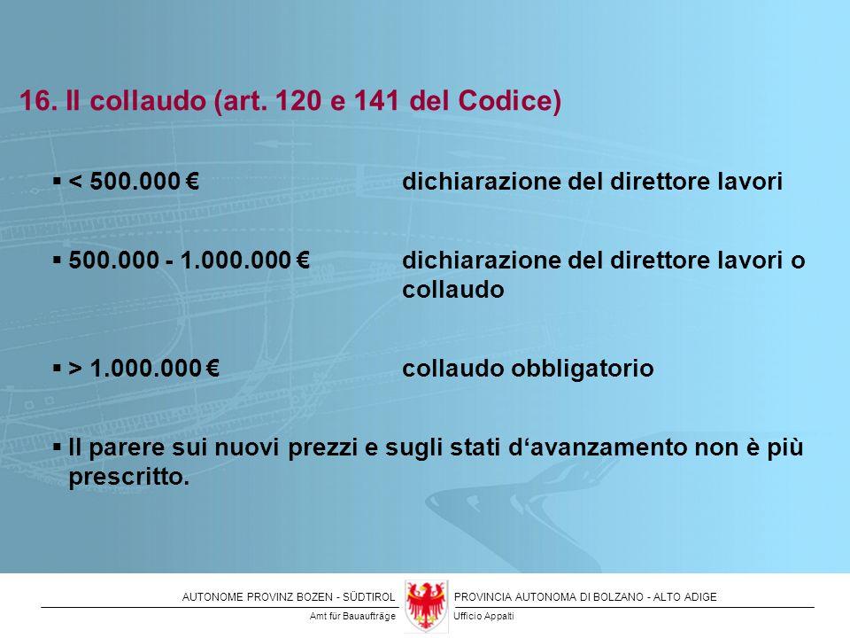AUTONOME PROVINZ BOZEN - SÜDTIROLPROVINCIA AUTONOMA DI BOLZANO - ALTO ADIGE 16. Il collaudo (art. 120 e 141 del Codice) < 500.000 dichiarazione del di