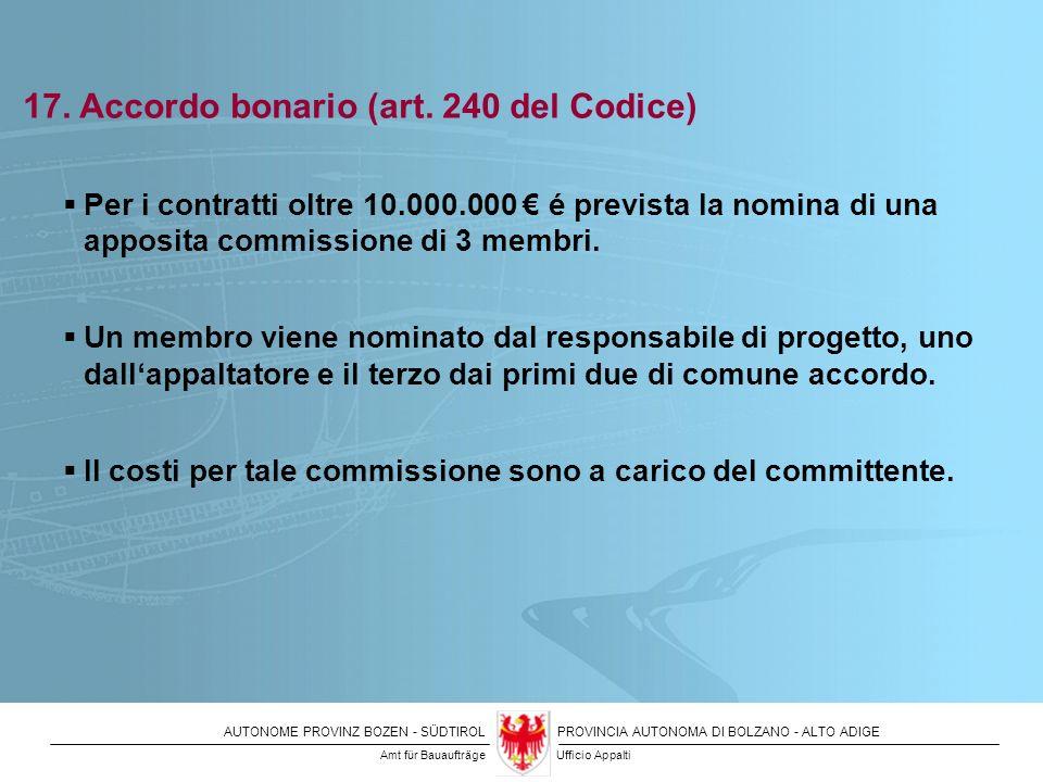 AUTONOME PROVINZ BOZEN - SÜDTIROLPROVINCIA AUTONOMA DI BOLZANO - ALTO ADIGE 17. Accordo bonario (art. 240 del Codice) Per i contratti oltre 10.000.000