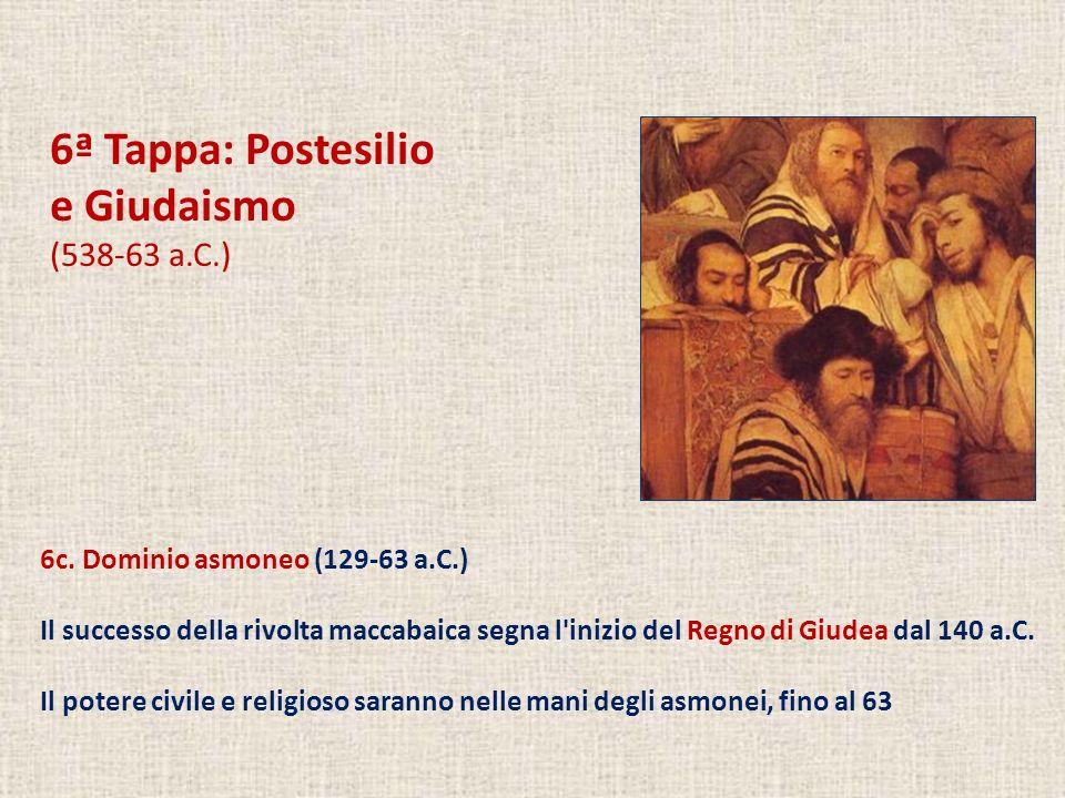 6ª Tappa: Postesilio e Giudaismo (538-63 a.C.) 6c.
