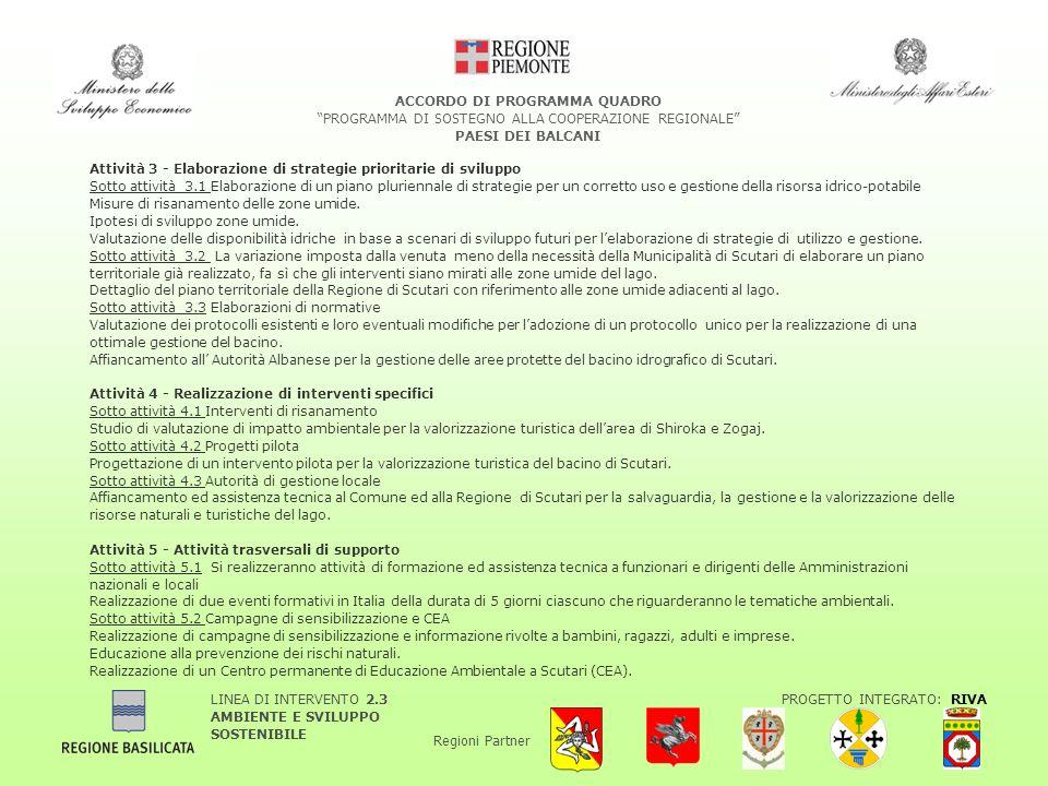 LINEA DI INTERVENTO 2.3 AMBIENTE E SVILUPPO SOSTENIBILE PROGETTO INTEGRATO: RIVA Regioni Partner ACCORDO DI PROGRAMMA QUADRO PROGRAMMA DI SOSTEGNO ALLA COOPERAZIONE REGIONALE PAESI DEI BALCANI Attività 3 - Elaborazione di strategie prioritarie di sviluppo Sotto attività 3.1 Elaborazione di un piano pluriennale di strategie per un corretto uso e gestione della risorsa idrico-potabile Misure di risanamento delle zone umide.
