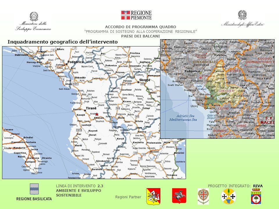 LINEA DI INTERVENTO 2.3 AMBIENTE E SVILUPPO SOSTENIBILE PROGETTO INTEGRATO: RIVA Regioni Partner ACCORDO DI PROGRAMMA QUADRO PROGRAMMA DI SOSTEGNO ALLA COOPERAZIONE REGIONALE PAESI DEI BALCANI Inquadramento geografico dellintervento