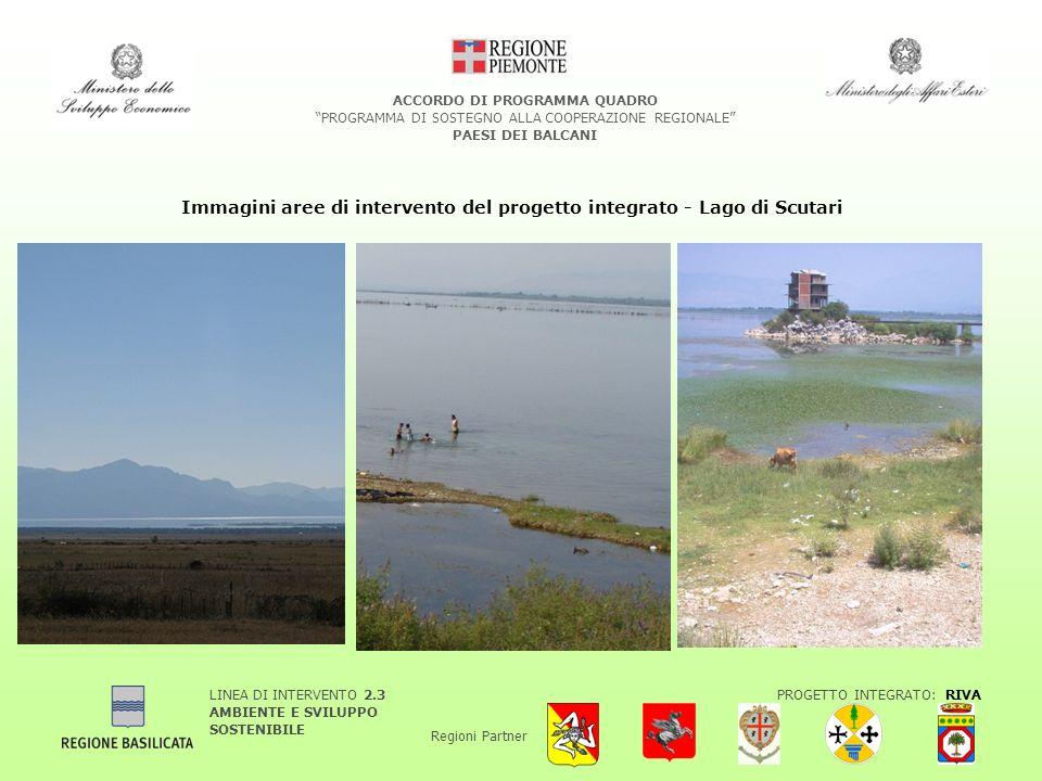 LINEA DI INTERVENTO 2.3 AMBIENTE E SVILUPPO SOSTENIBILE PROGETTO INTEGRATO: RIVA Regioni Partner ACCORDO DI PROGRAMMA QUADRO PROGRAMMA DI SOSTEGNO ALLA COOPERAZIONE REGIONALE PAESI DEI BALCANI Immagini aree di intervento del progetto integrato - Lago di Scutari