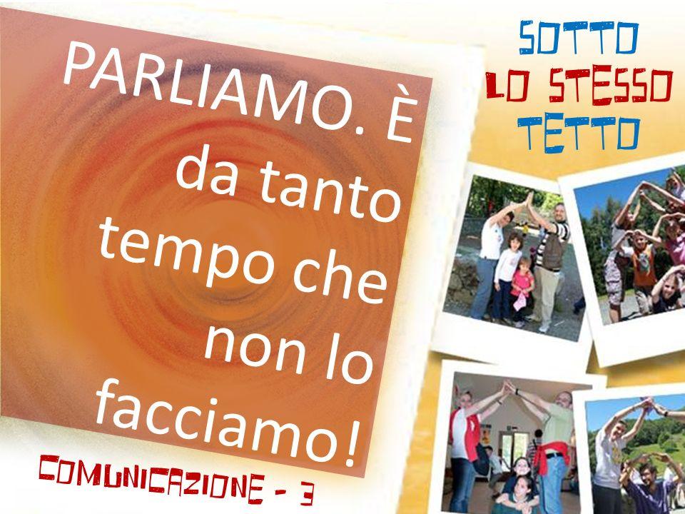 SOTTO LO STESSO TETTO Comunicazione - 3 PARLIAMO. È da tanto tempo che non lo facciamo!