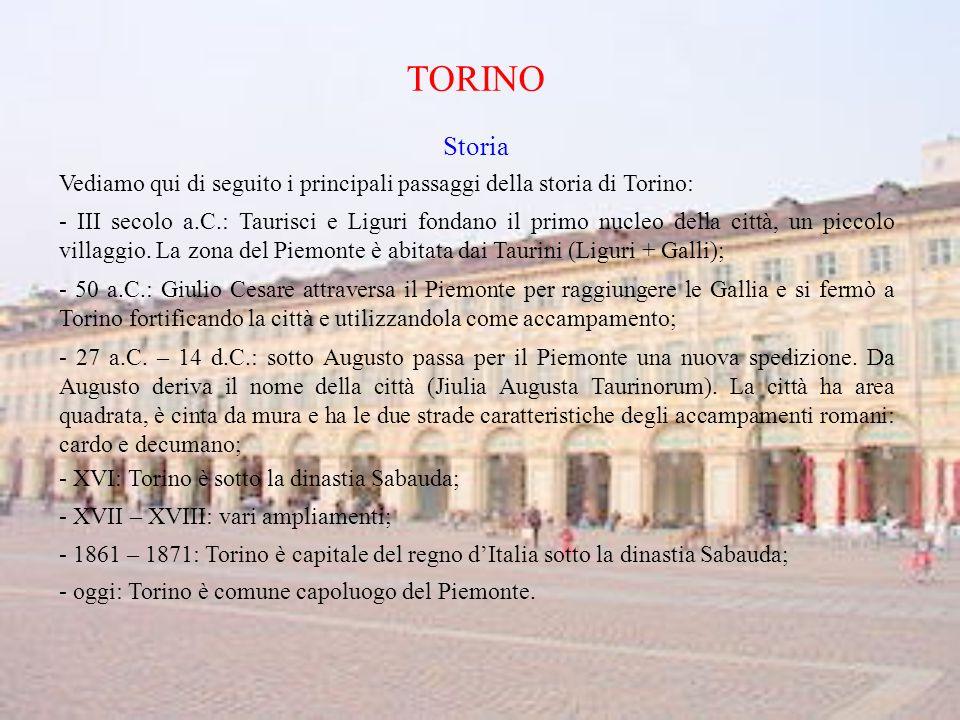TORINO Storia Vediamo qui di seguito i principali passaggi della storia di Torino: - III secolo a.C.: Taurisci e Liguri fondano il primo nucleo della città, un piccolo villaggio.