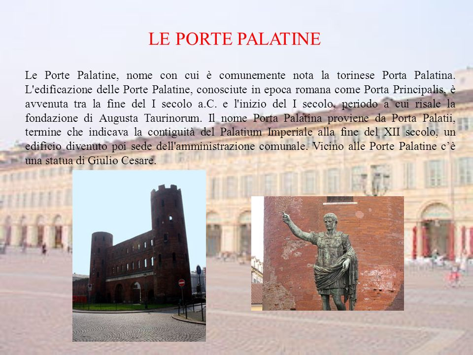 LE PORTE PALATINE Le Porte Palatine, nome con cui è comunemente nota la torinese Porta Palatina.