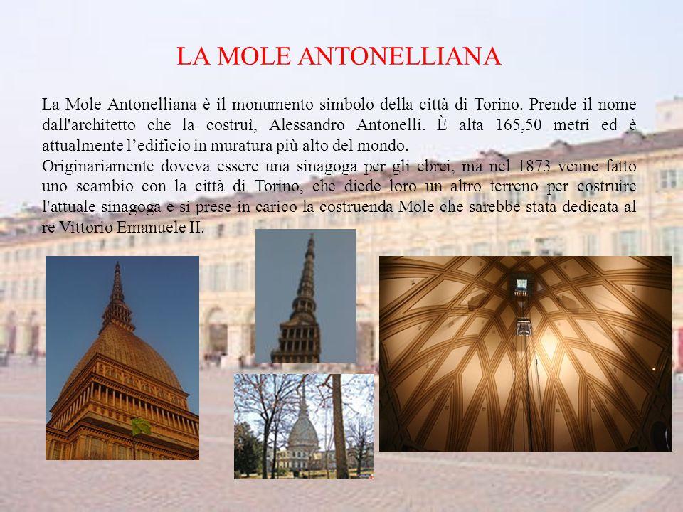 LA MOLE ANTONELLIANA La Mole Antonelliana è il monumento simbolo della città di Torino.