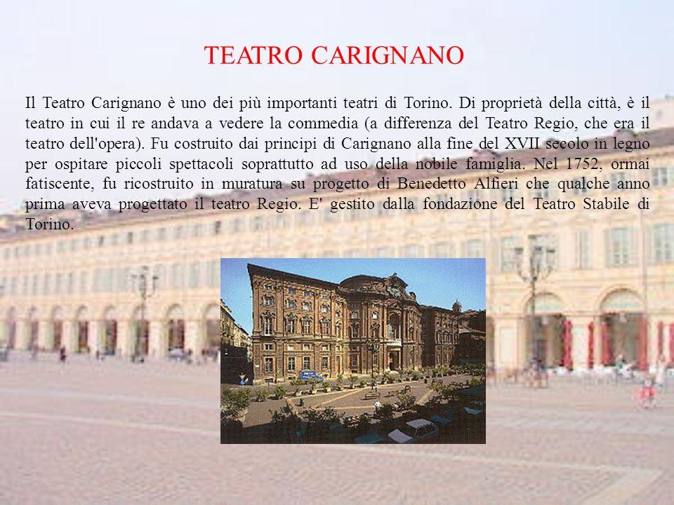 TEATRO CARIGNANO Il Teatro Carignano è uno dei più importanti teatri di Torino.