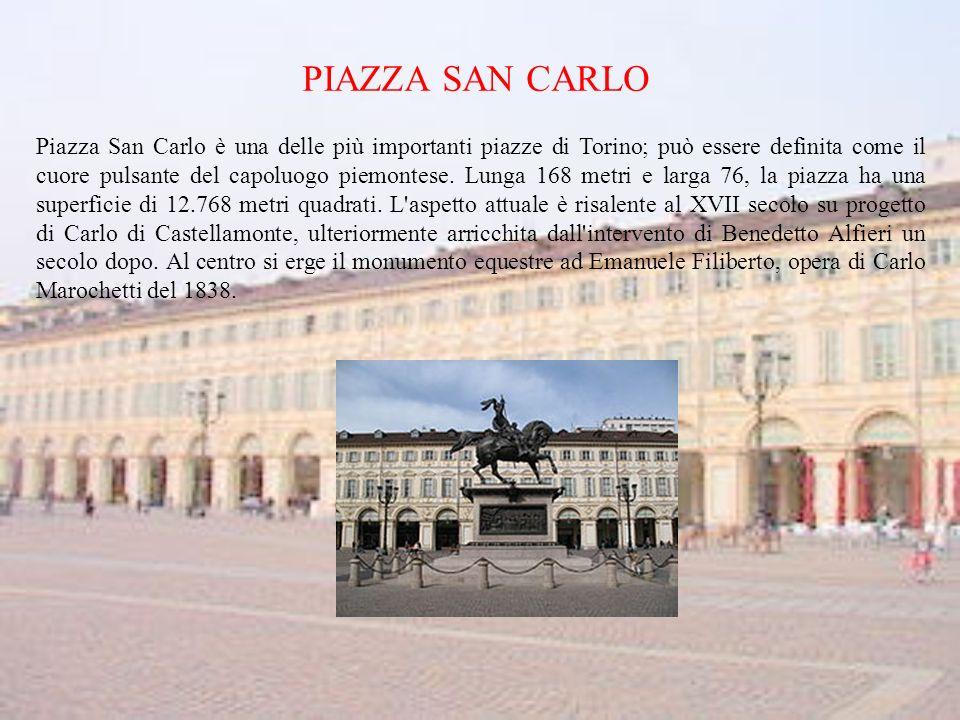 PIAZZA SAN CARLO Piazza San Carlo è una delle più importanti piazze di Torino; può essere definita come il cuore pulsante del capoluogo piemontese.
