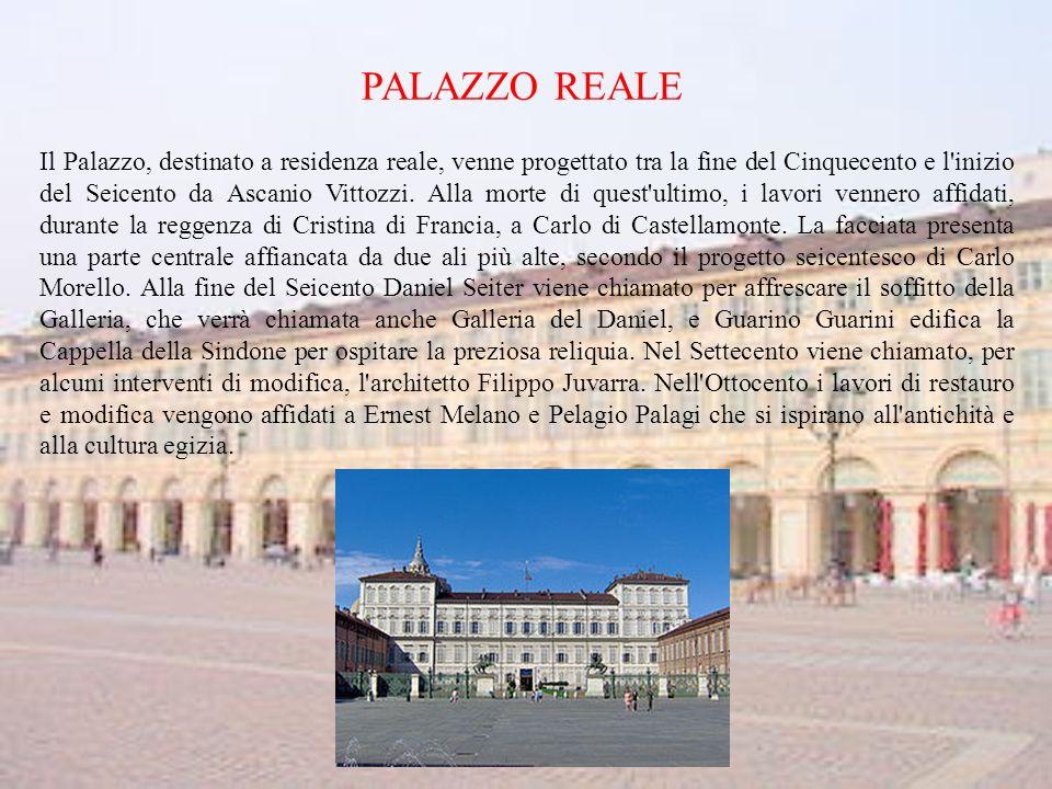 PALAZZO REALE Il Palazzo, destinato a residenza reale, venne progettato tra la fine del Cinquecento e l inizio del Seicento da Ascanio Vittozzi.