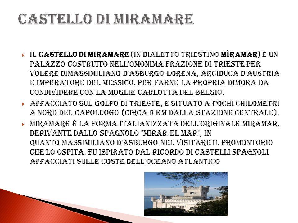 Il Castello di Miramare (in dialetto triestino Mìramar) è un palazzo costruito nell'omonima frazione di Trieste per volere diMassimiliano d'Asburgo-Lo