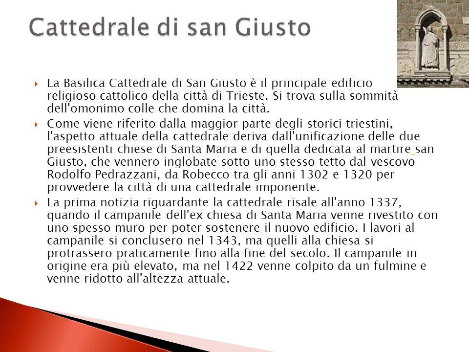 La Basilica Cattedrale di San Giusto è il principale edificio religioso cattolico della città di Trieste. Si trova sulla sommità dell'omonimo colle ch