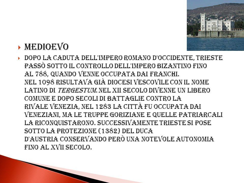 Medioevo Dopo la caduta dell'Impero Romano d'Occidente, Trieste passò sotto il controllo dell'impero bizantino fino al 788, quando venne occupata dai