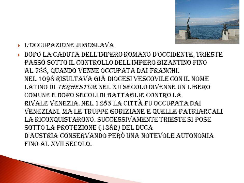 Loccupazione jugoslava Dopo la caduta dell'Impero Romano d'Occidente, Trieste passò sotto il controllo dell'impero bizantino fino al 788, quando venne
