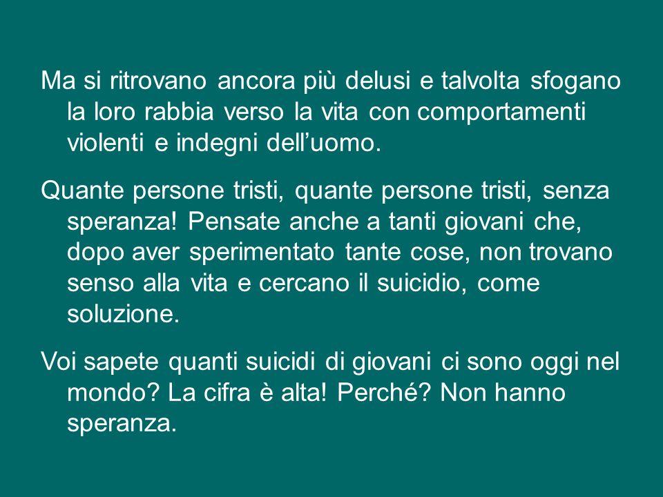 In mezzo a tanti dolori, a tanti problemi che ci sono qui, a Roma, cè gente che vive senza speranza. Ciascuno di noi può pensare, in silenzio, alle pe