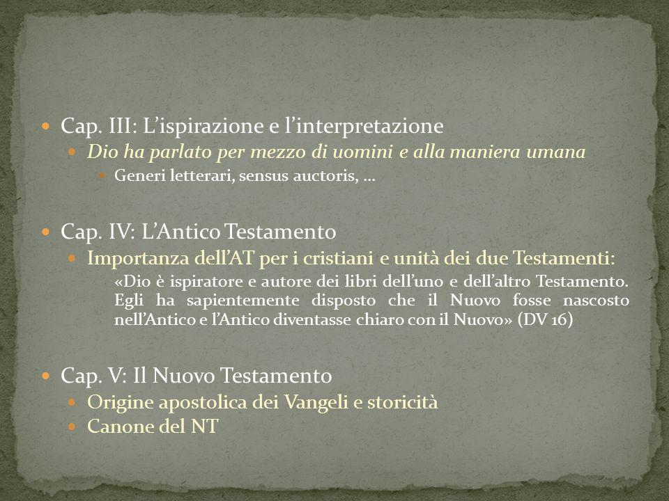 Cap. III: Lispirazione e linterpretazione Dio ha parlato per mezzo di uomini e alla maniera umana Generi letterari, sensus auctoris, … Cap. IV: LAntic