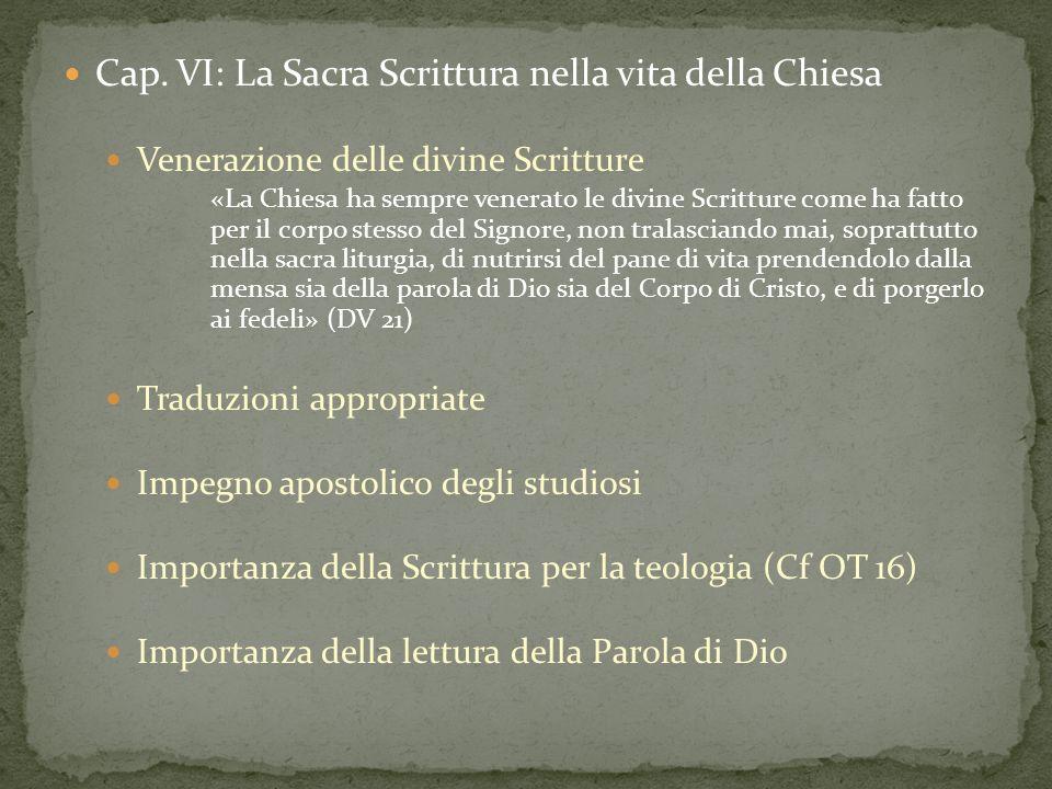 Cap. VI: La Sacra Scrittura nella vita della Chiesa Venerazione delle divine Scritture «La Chiesa ha sempre venerato le divine Scritture come ha fatto