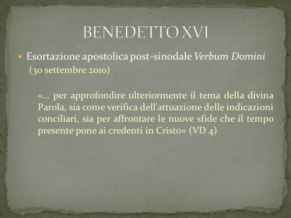 Esortazione apostolica post-sinodale Verbum Domini (30 settembre 2010) «… per approfondire ulteriormente il tema della divina Parola, sia come verific