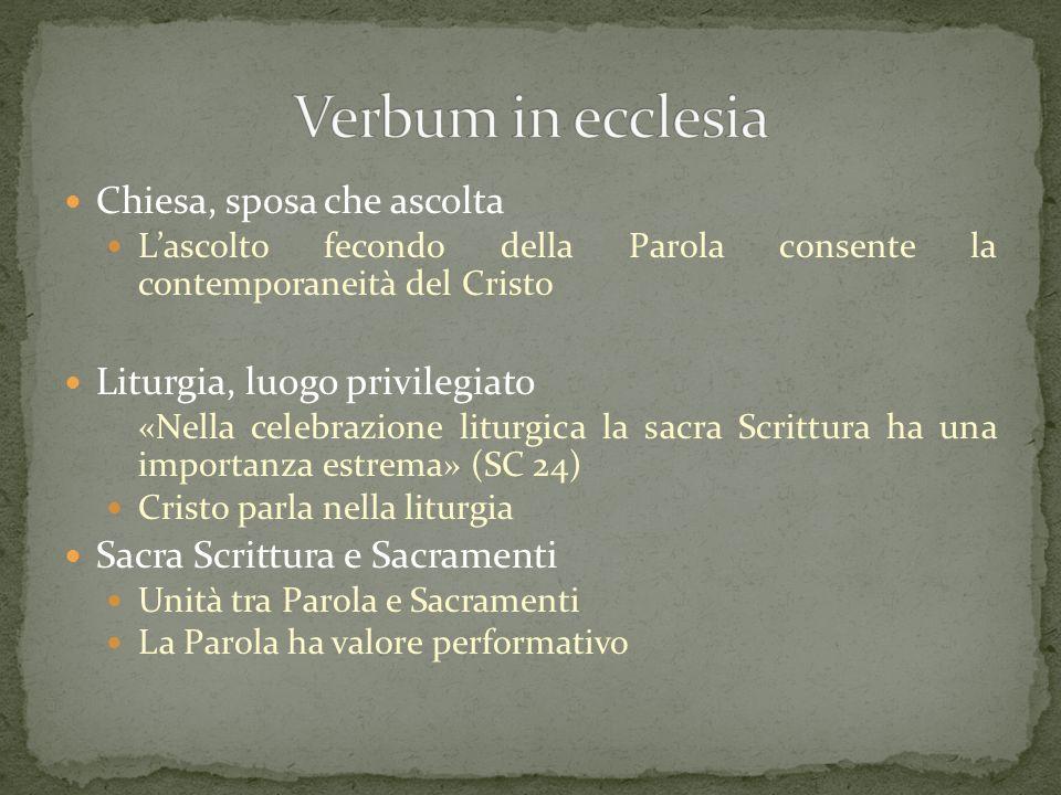Chiesa, sposa che ascolta Lascolto fecondo della Parola consente la contemporaneità del Cristo Liturgia, luogo privilegiato «Nella celebrazione liturg
