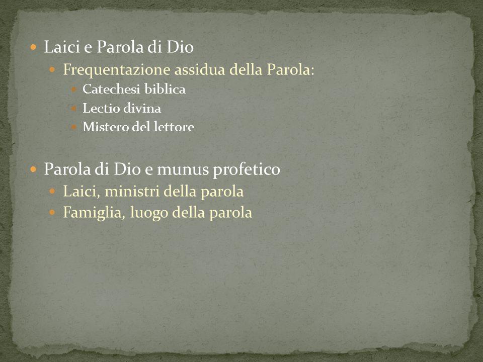 Laici e Parola di Dio Frequentazione assidua della Parola: Catechesi biblica Lectio divina Mistero del lettore Parola di Dio e munus profetico Laici,