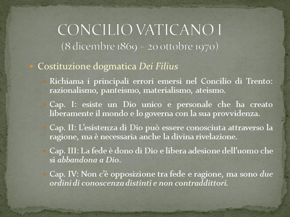 Costituzione dogmatica Dei Filius Richiama i principali errori emersi nel Concilio di Trento: razionalismo, panteismo, materialismo, ateismo. Cap. I: