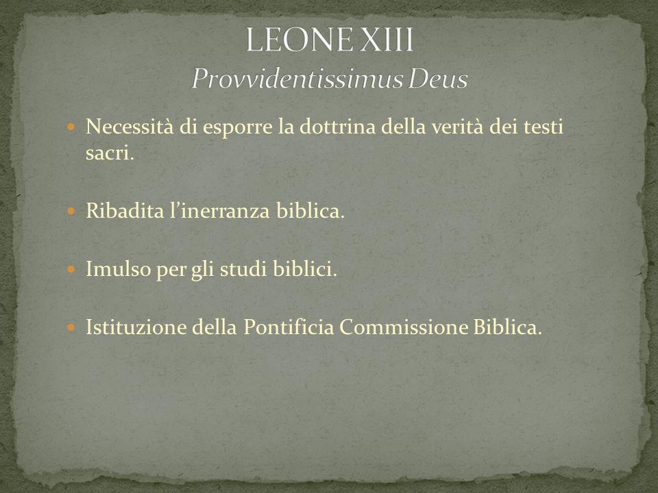 Necessità di esporre la dottrina della verità dei testi sacri. Ribadita linerranza biblica. Imulso per gli studi biblici. Istituzione della Pontificia
