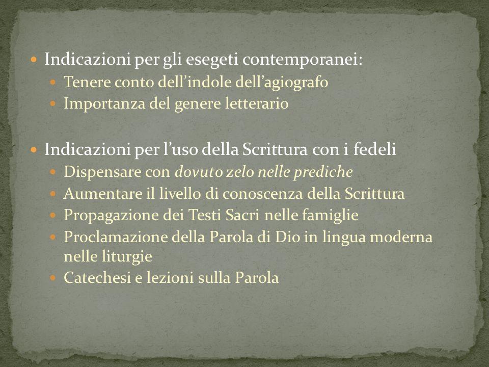 Indicazioni per gli esegeti contemporanei: Tenere conto dellindole dellagiografo Importanza del genere letterario Indicazioni per luso della Scrittura