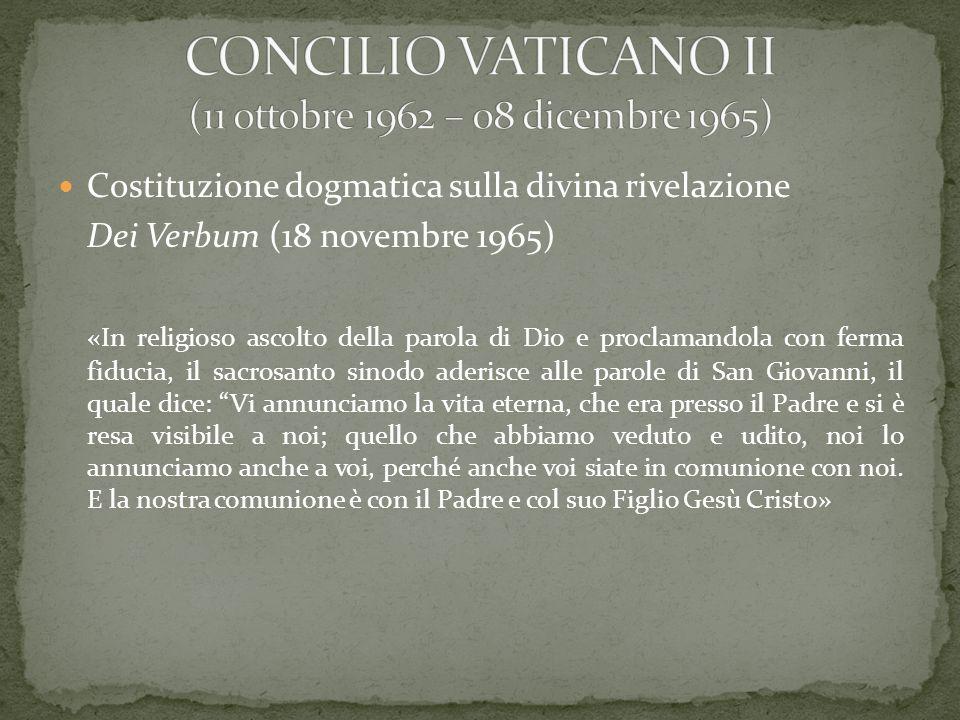 Costituzione dogmatica sulla divina rivelazione Dei Verbum (18 novembre 1965) «In religioso ascolto della parola di Dio e proclamandola con ferma fidu